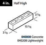 "Concrete 4"" half high block"